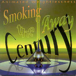 SMOKING THE CENTURY AWAY
